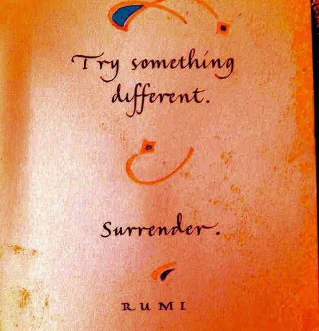 Rumi The Force Of Friendship: Try Something Different. Surrender ☼