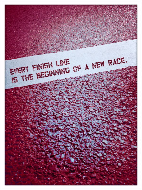 Every Finish Line Is The Beginning Of A New Race Runners