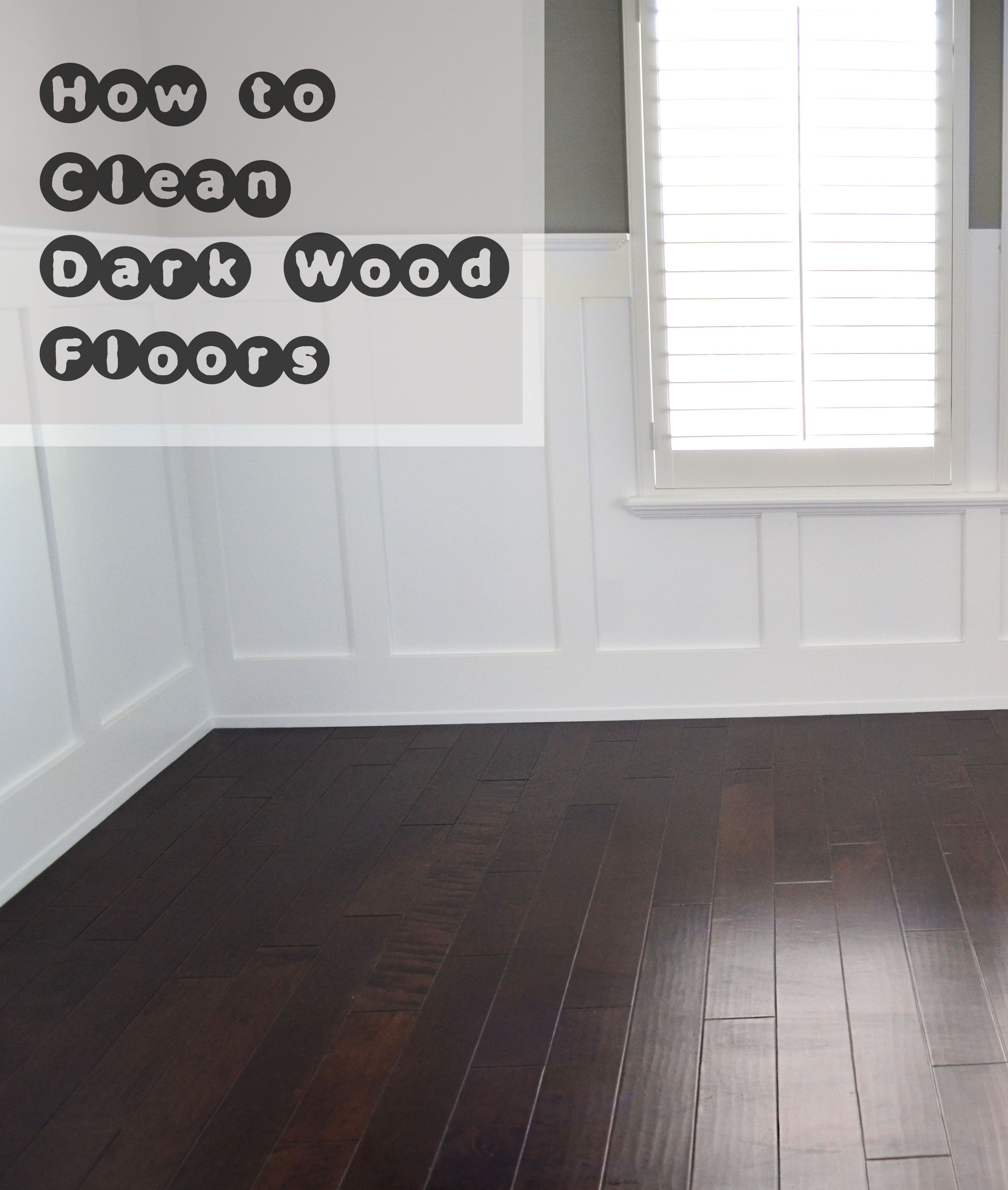 how to clean dark wood floors Our Fifth House For the Home