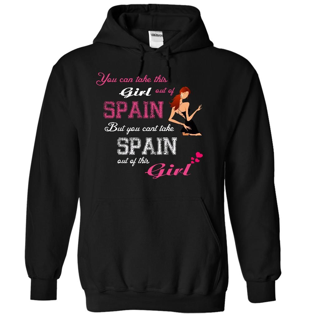 You can take this girl out of Spain T-Shirts, Hoodies. BUY IT NOW ...