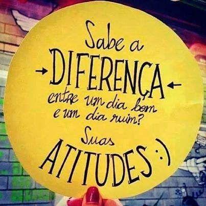 A diferença entre um dia bom ou ruim é suas atitudes