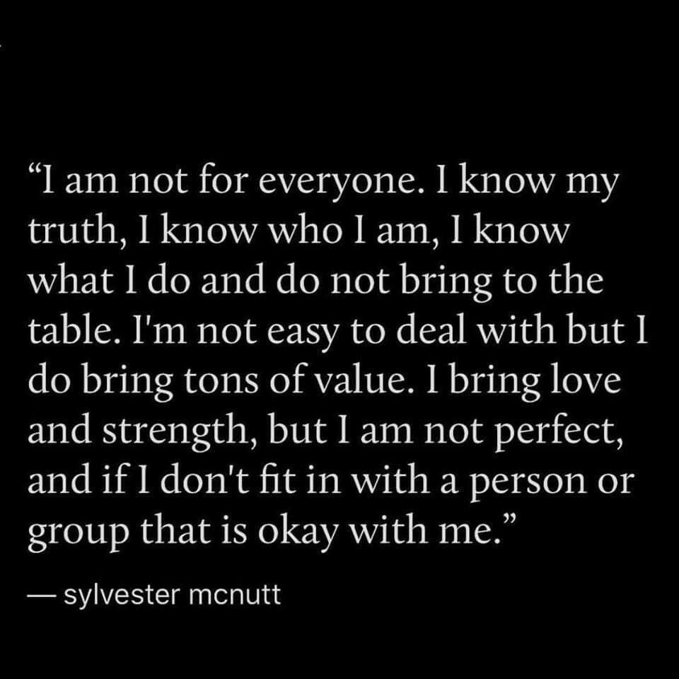 I Am Not For Everyone I Know My Truth I Know Who I Am I Know What I Do And Do Not Bring To The Table I M Not Easy To D