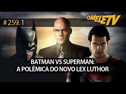 Batman vs. Superman: a polêmica do novo Lex Luthor | OmeleTV #259.1