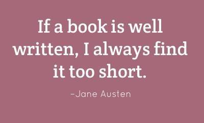If a book is well written, I always find it too short. -Jane Austen