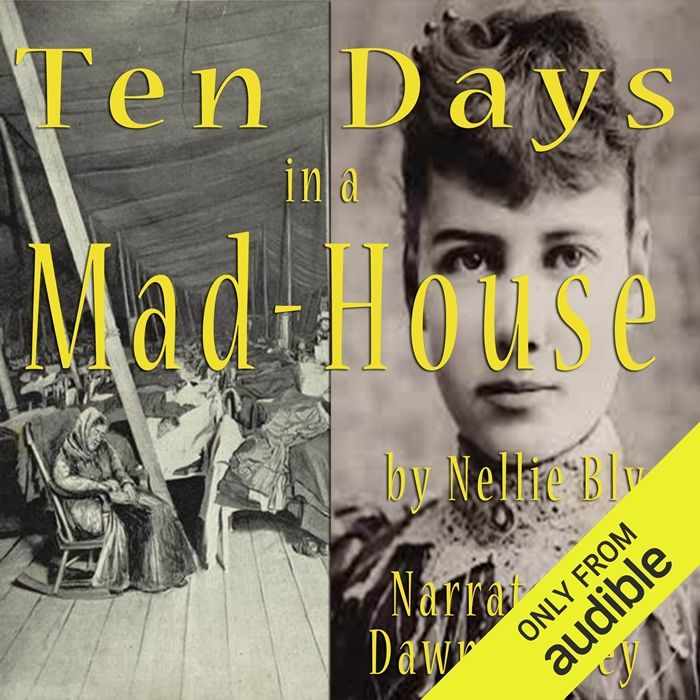(2014) Ten Days in a Mad-House audiobook by Nellie Bly ...