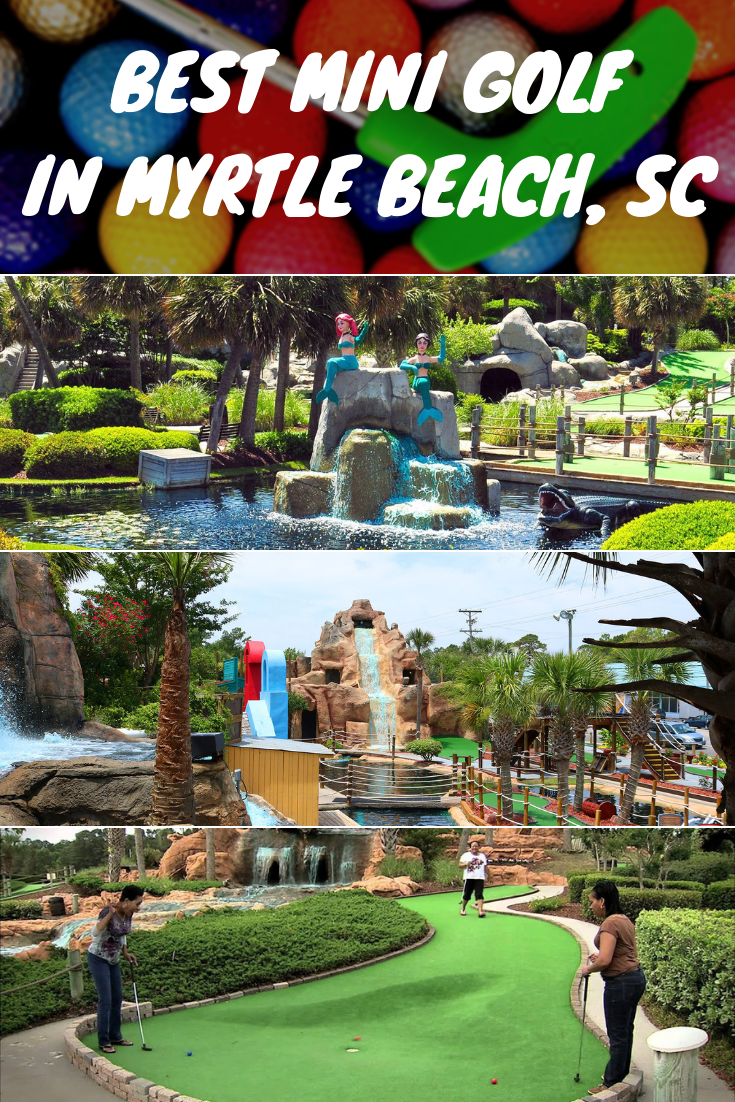 The Best Mini Golf Putt Putt Courses In Myrtle Beach Sc Golf Courses Myrtle Beach Golf Myrtle Beach