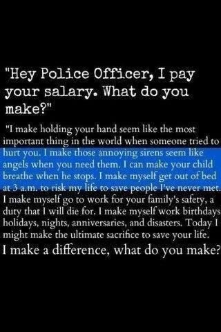 I pay your salary, what do you make? | Police quotes, Police ...