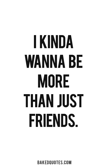 I Want To Be More Than Just Friends