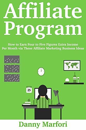 Affiliate Program How To Earn Four To Five Figures Extra Income Per Month Via These Affiliate Marketing Business Ideas