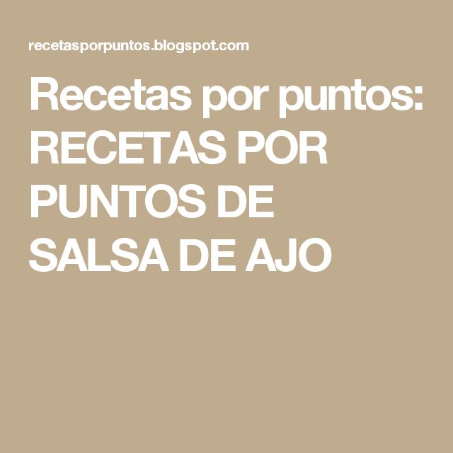 Recetas por puntos: RECETAS POR PUNTOS DE SALSA DE AJO