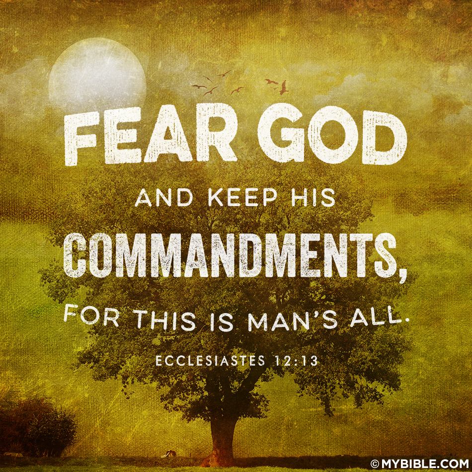 Fear God and keep His commandments, For this is man's all