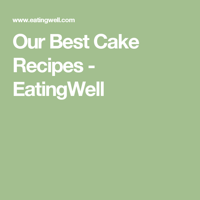 Our Best Cake Recipes - EatingWell