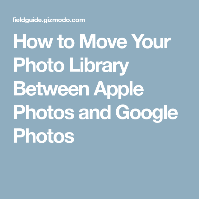 How to Move Your Photo Library Between Apple Photos and Google Photos #photolibrary