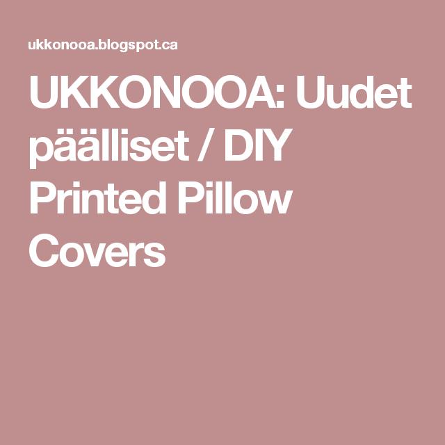 UKKONOOA: Uudet päälliset / DIY Printed Pillow Covers