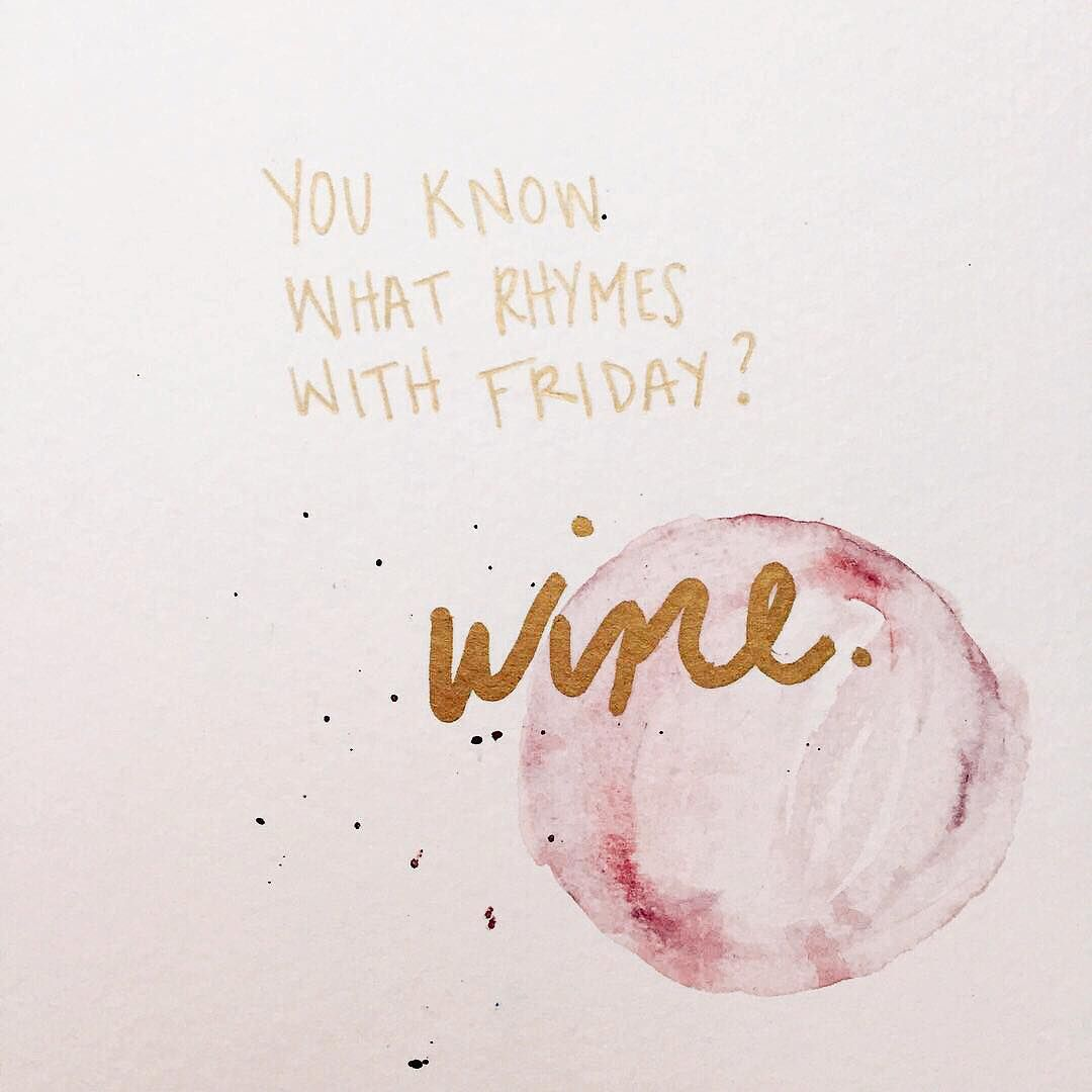 You Know What Rhymes With Friday Wine Its Friday Quotes Wine Quotes What Rhymes