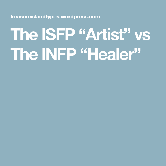 """The ISFP """"Artist"""" vs The INFP """"Healer""""   ISFP is Me   Infp"""