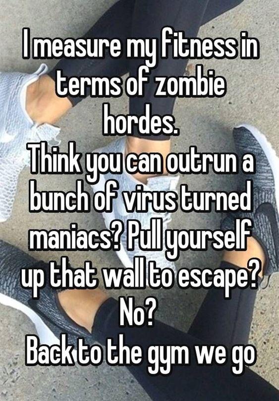"""""""Ich messe meine Fitness in Form von Zombiehorden. Glaube, du kannst ein paar ...   - WORKOUT MOTIVA..."""