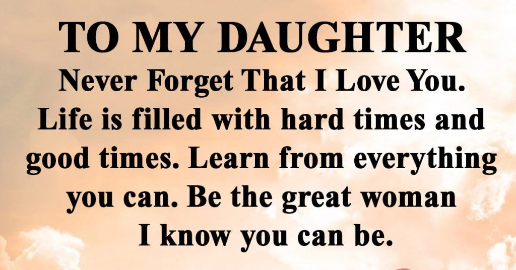 To My Daughter My Daughter Quotes To My Daughter Love You Daughter Quotes