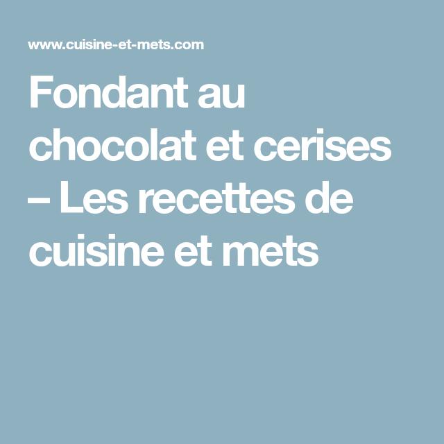 Fondant au chocolat et cerises – Les recettes de cuisine et mets