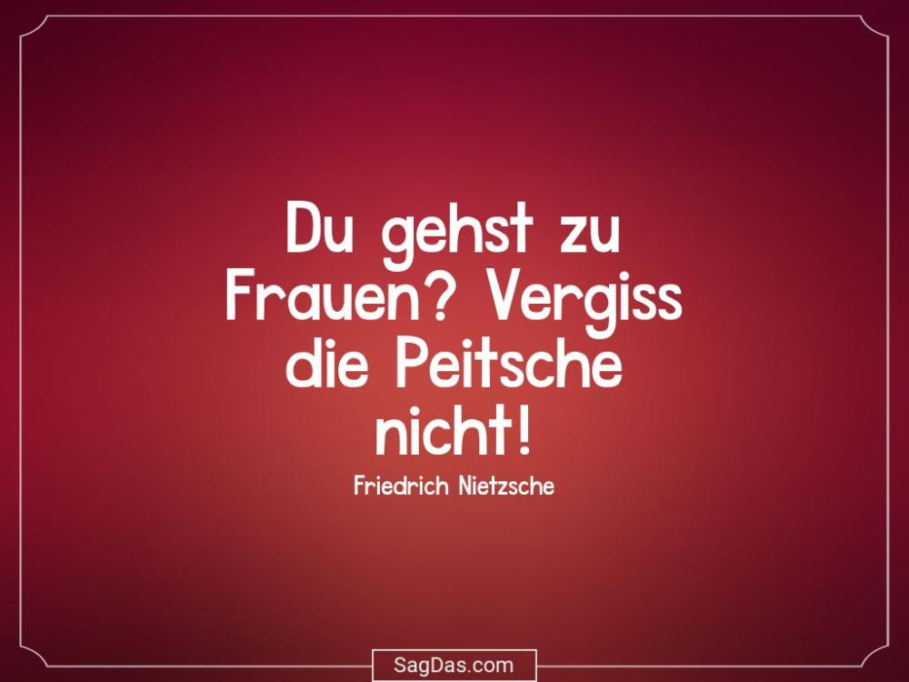 Friedrich Nietzsche Zitat Du Gehst Zu Frauen Vergiss Friedrich Nietzsche Spruche Weisheiten