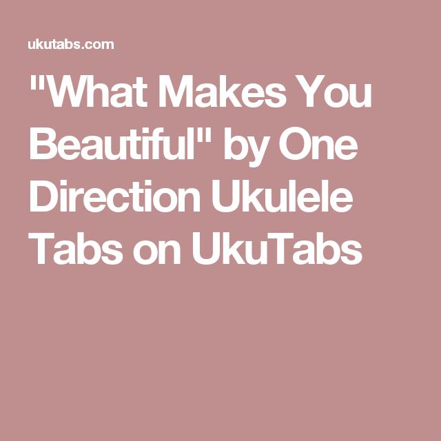 What Makes You Beautiful By One Direction Ukulele Tabs On Ukutabs