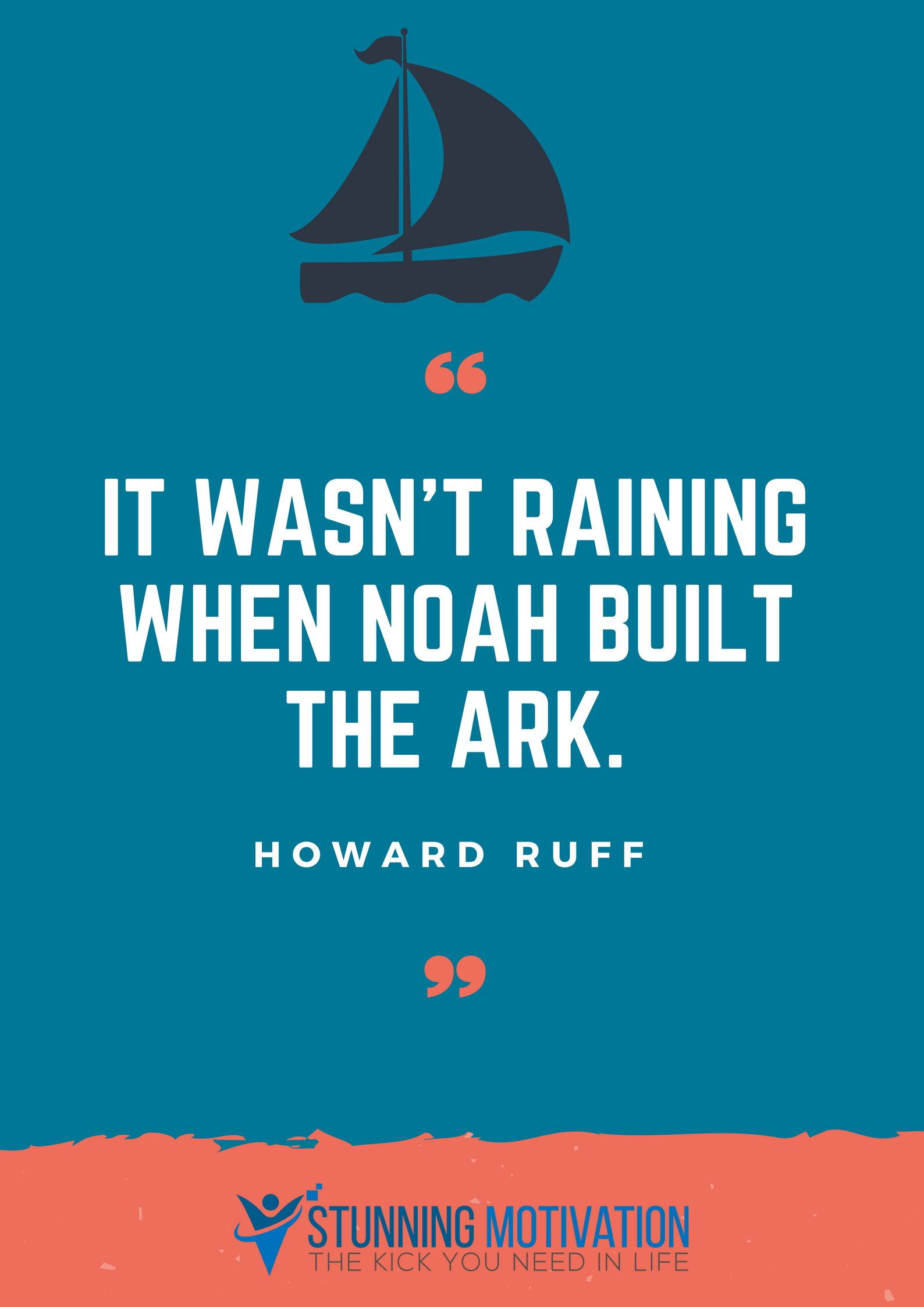 You Have To Always Get Ready And Prepare For What S Coming Build The Ark Like Noah Did Before The R Inspirational Quotes Leadership Quotes Motivational Quotes