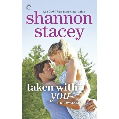 Taken With You (Kowalski Family #8) by Shannon Stacey *4.5 Stars - Hotness Rating 3 out of 5*