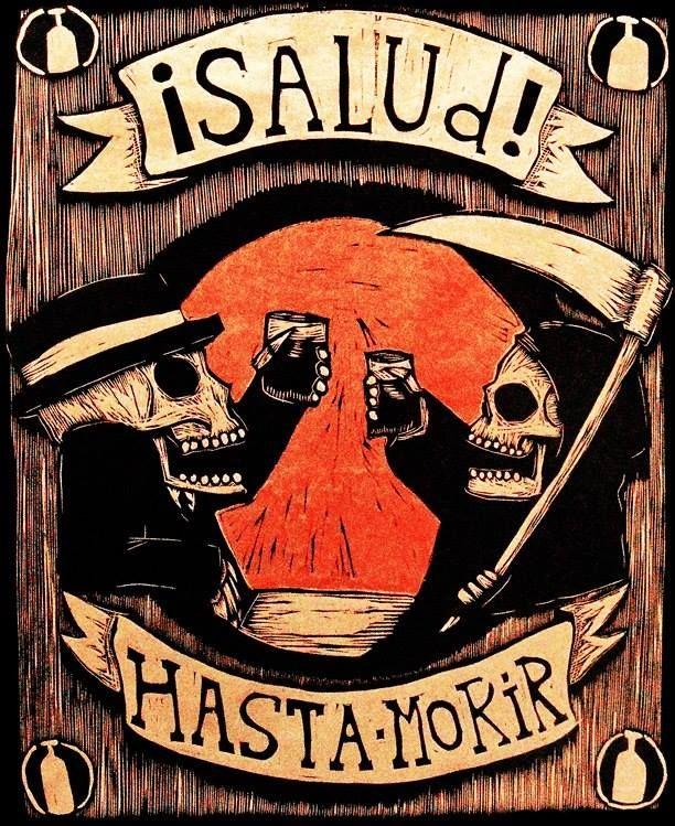 Salud !  Drink & be merry... for tomorrow we may die