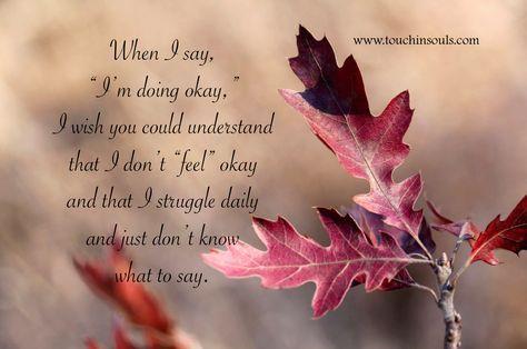In spite of what I say I am not doing okay...I still struggle.