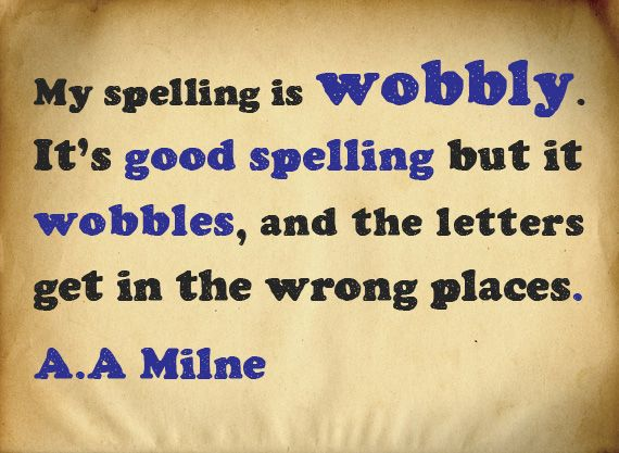 my spelling is wobbly too... | Quotations, Words, Spelling