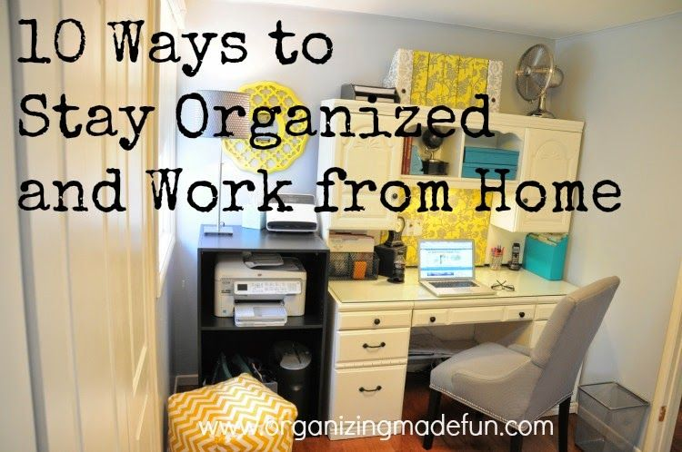 Organizing Made Fun: Work Smarter, Not Harder: How to Stay Organized and Work from Home