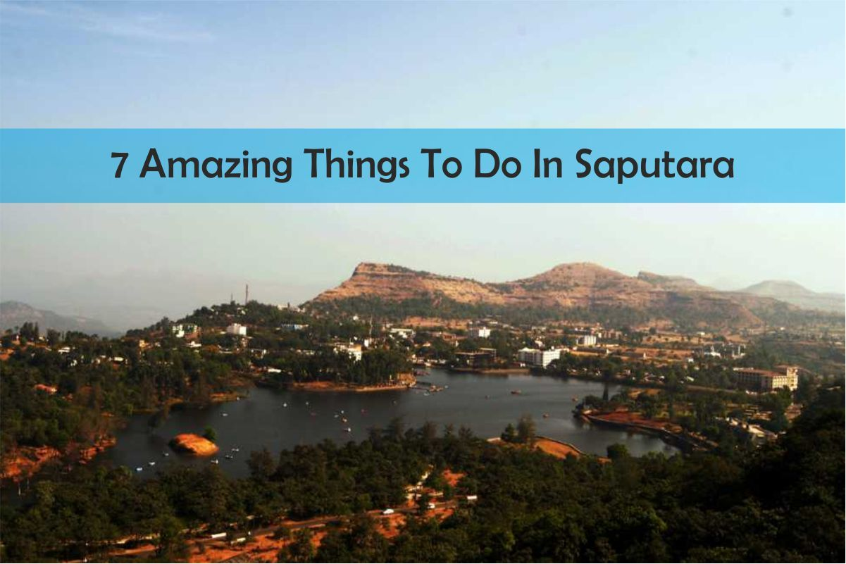 7 Amazing Things To Do In Saputara - Saputara is one of the prime attractions in Gujarat as it consists of some very amazing things right from great natural beauties to various cultural destinations.