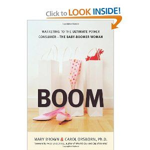 Boom Marketing To The Ultimate Power Consumer The Baby Boomer Woman By Mary Brown And Carol Orsborn Ph D Baby Boomer Woman Baby Boomers Boomer