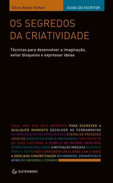 Os segredos da criatividade - Técnicas para desenvolver a imaginação, evitar bloqueios e expressar ideias