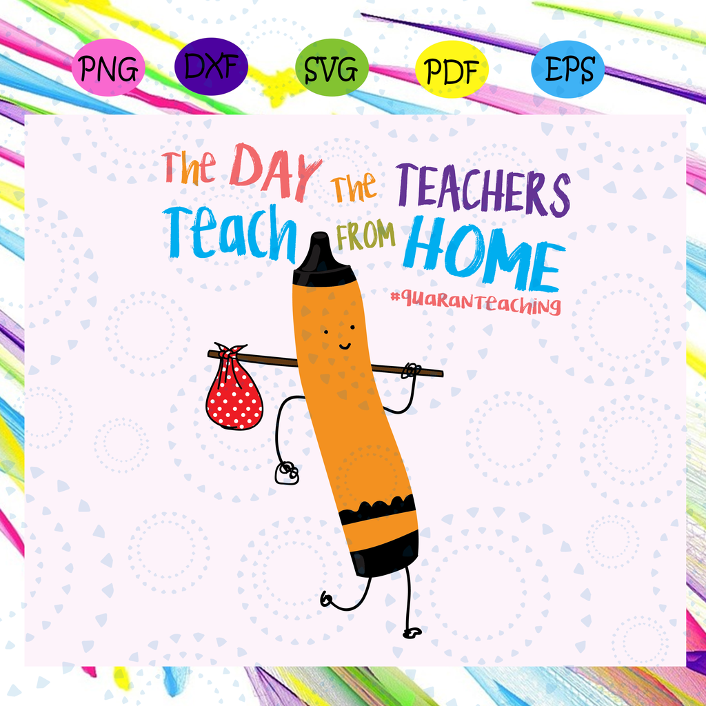 The Day The Teachers Teach From Home Svg Quaranteaching Svg Teachers Day Teachers Day Lover Gift For In 2020 Teacher Gifts Teacher Appreciation Gifts Teachers Day