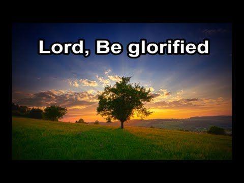 Lord Be Glorified The Maranatha Singers Lyrics Be Glorified Gods Glory Christian Songs