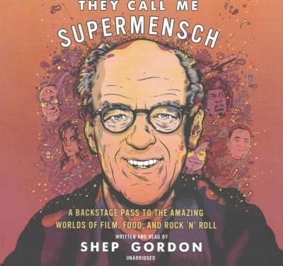 They Call Me Supermensch: A Backstage Pass to the Amazing Worlds of Film, Food, and Rock 'n' Roll: Library Edition
