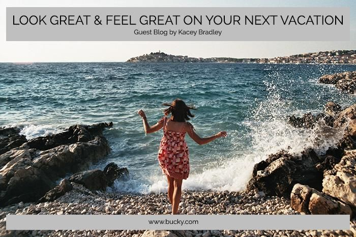 Look Great & Feel Great on Your Next Vacation – Bucky