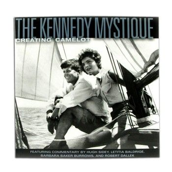 The Kennedy Mystique: Creating Camelot by Goodman, Sidey, Baldridge, and Dallek