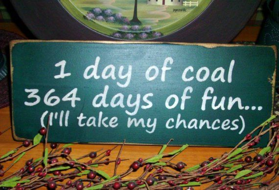 1 Day of Coal 364 Days of Fun... (I'll Take My Chances) Wood Sign Primitive Country