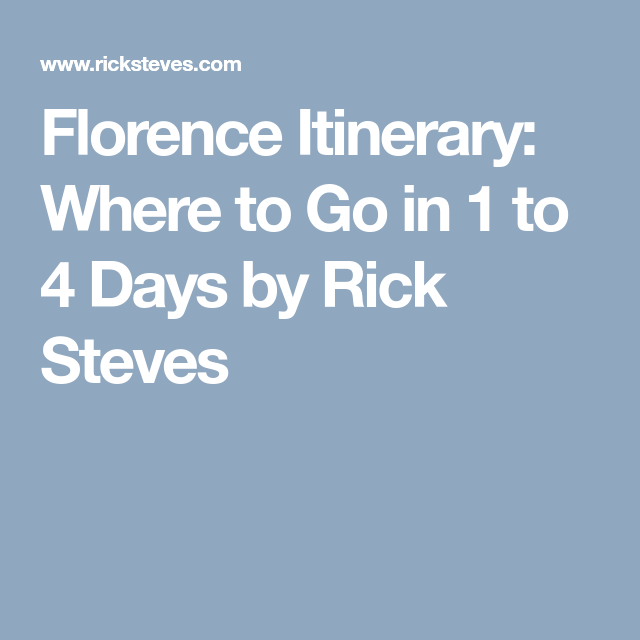 Florence Itinerary: Where to Go in 1 to 4 Days by Rick Steves