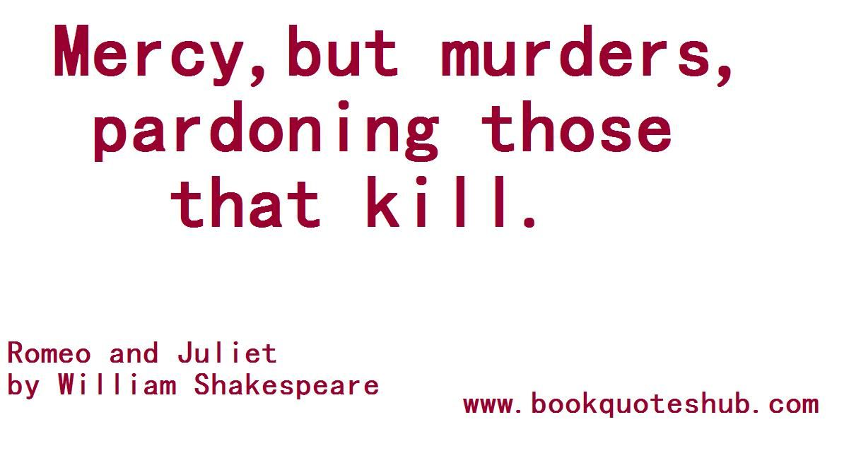 This Quote Essentially Shows How Bad Of A Decision Banishing Romeo Was As  It Allowed Him To Continue His Pursuit Of Juliet Resulting In The End The  Death Of ...