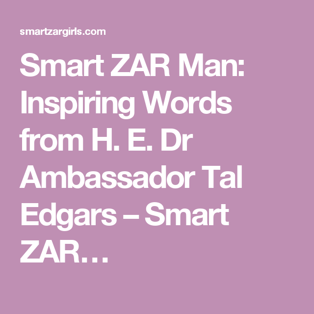 Smart Zar Man Inspiring Words From H E Dr Ambador Tal Edgars