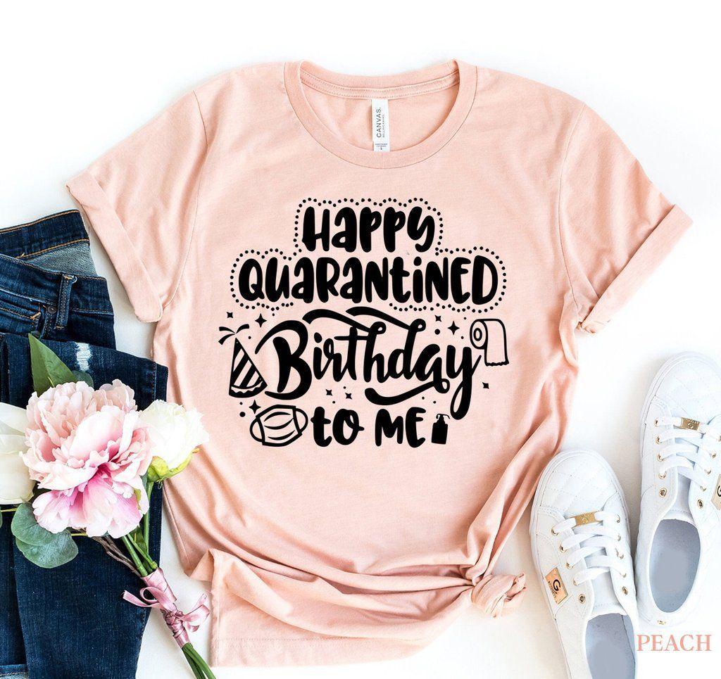 Happy Quarantined Birthday Tshirt in 2020 Funny