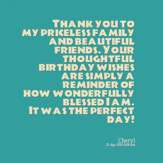 birthday thank you quotes Thank you to my priceless family and beautiful friends. Your  birthday thank you quotes