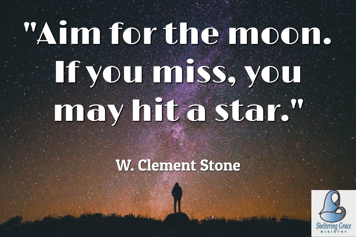 Aim For The Moon If You Miss You May Hit A Star W Clement