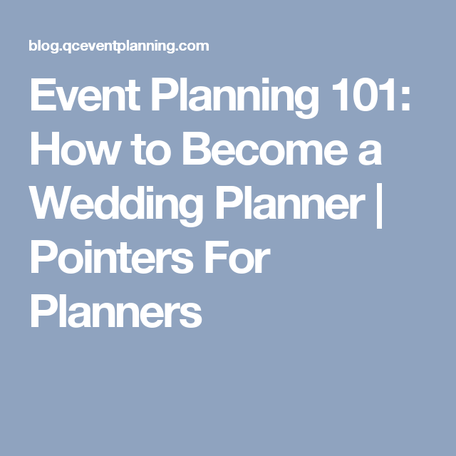 Event Planning 101 How To Become A Wedding Planner Pointers For Planners