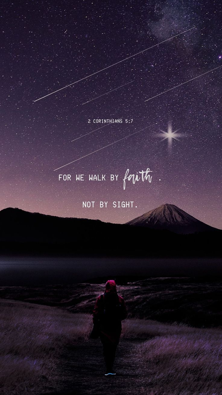For we walk by faith, not by sight.