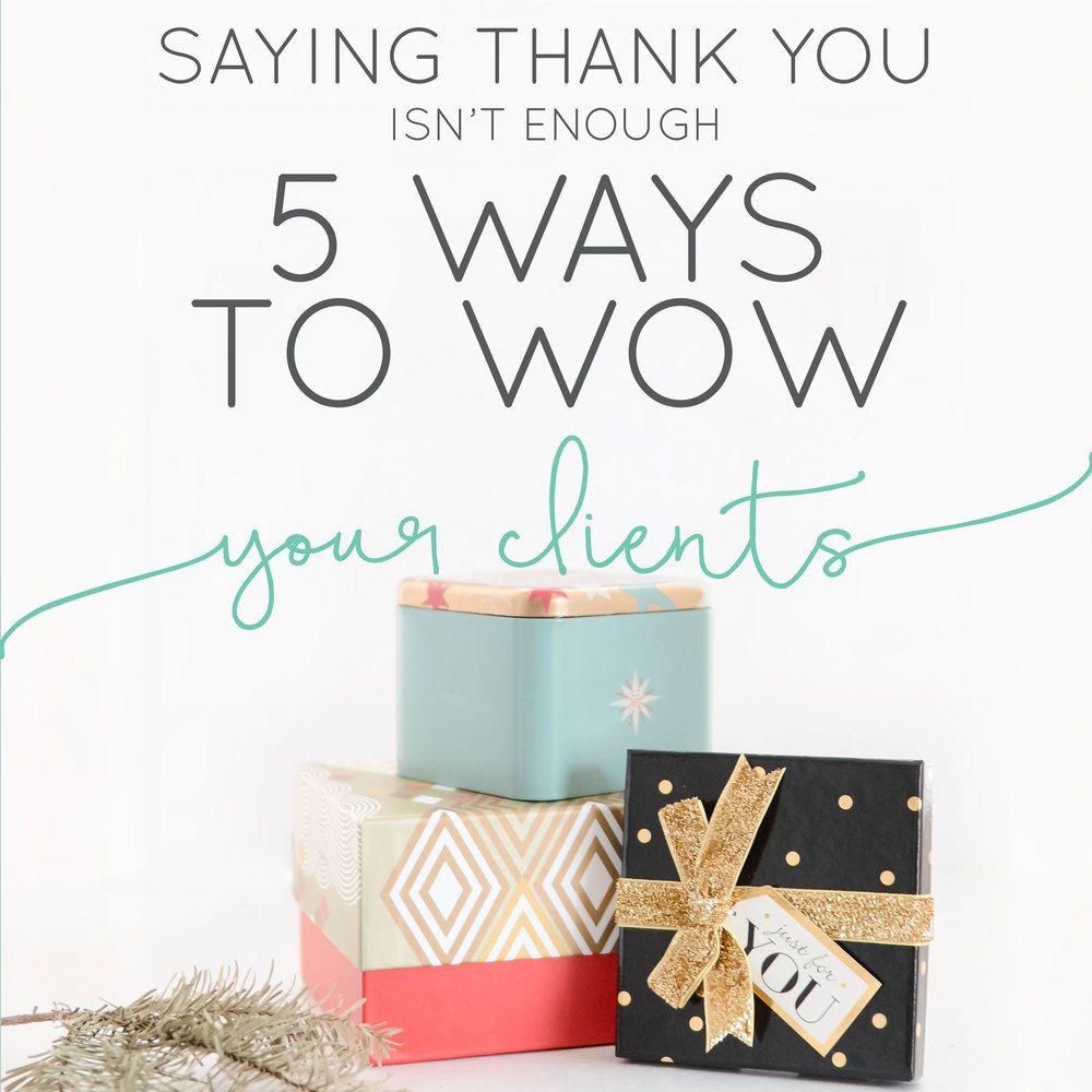 Saying Thank You IsnT Enough  Ways To Wow Your Clients  Note