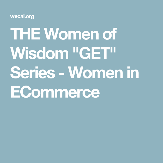 "THE Women of Wisdom ""GET"" Series - Women in ECommerce"